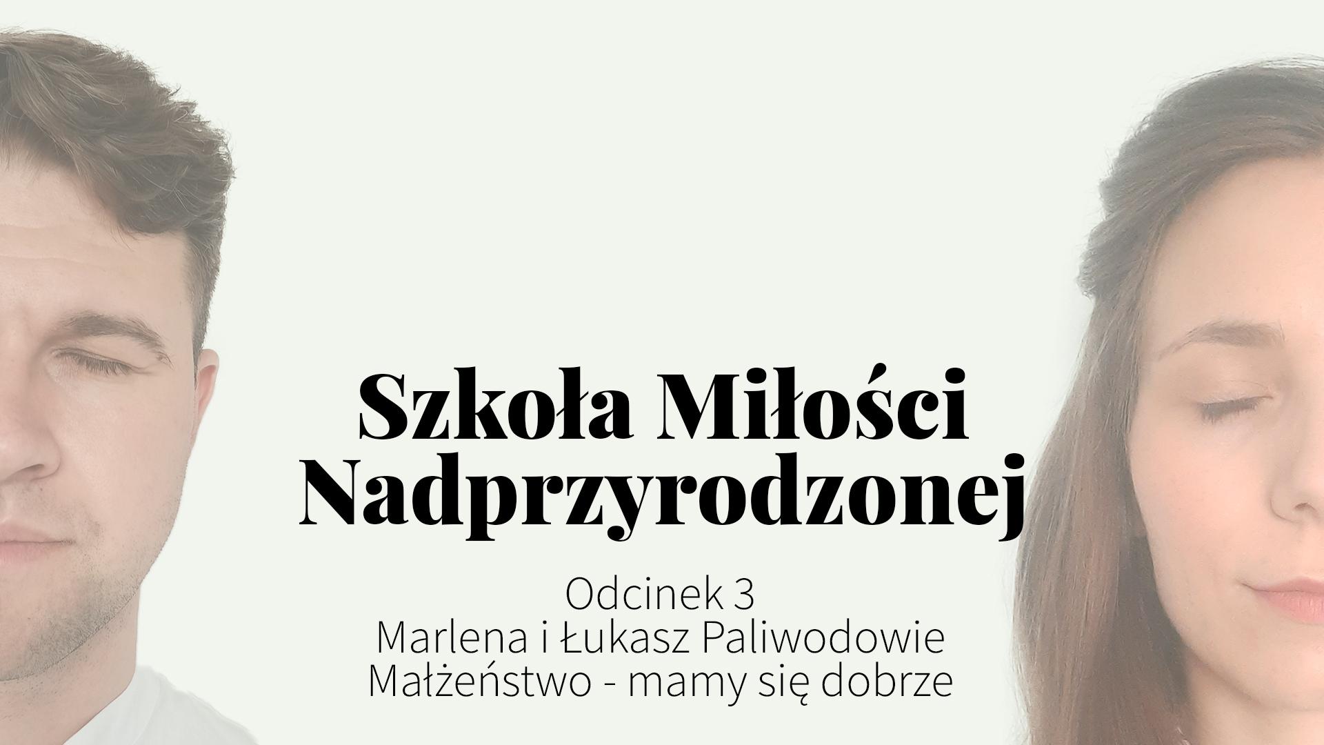 Marlena i Łukasz Paliwodowie, Małżeństwo - Mamy się dobrze /// Szkoła Miłości Nadprzyrodzonej